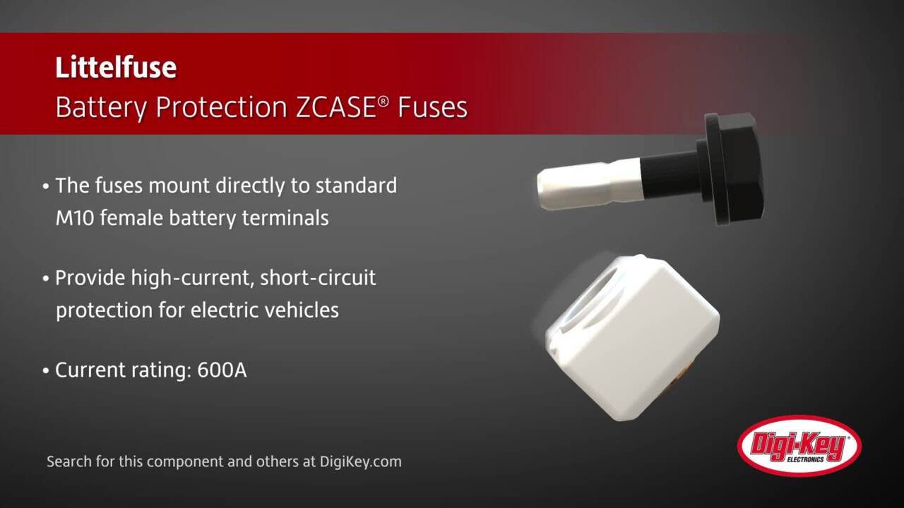 Littelfuse Battery Protection ZCASE® Fuses | Digi-Key Daily