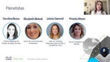 Painel sobre carreira no mercado de segurança da informação - saiba a opinião de quatro líderes mulheres deste setor