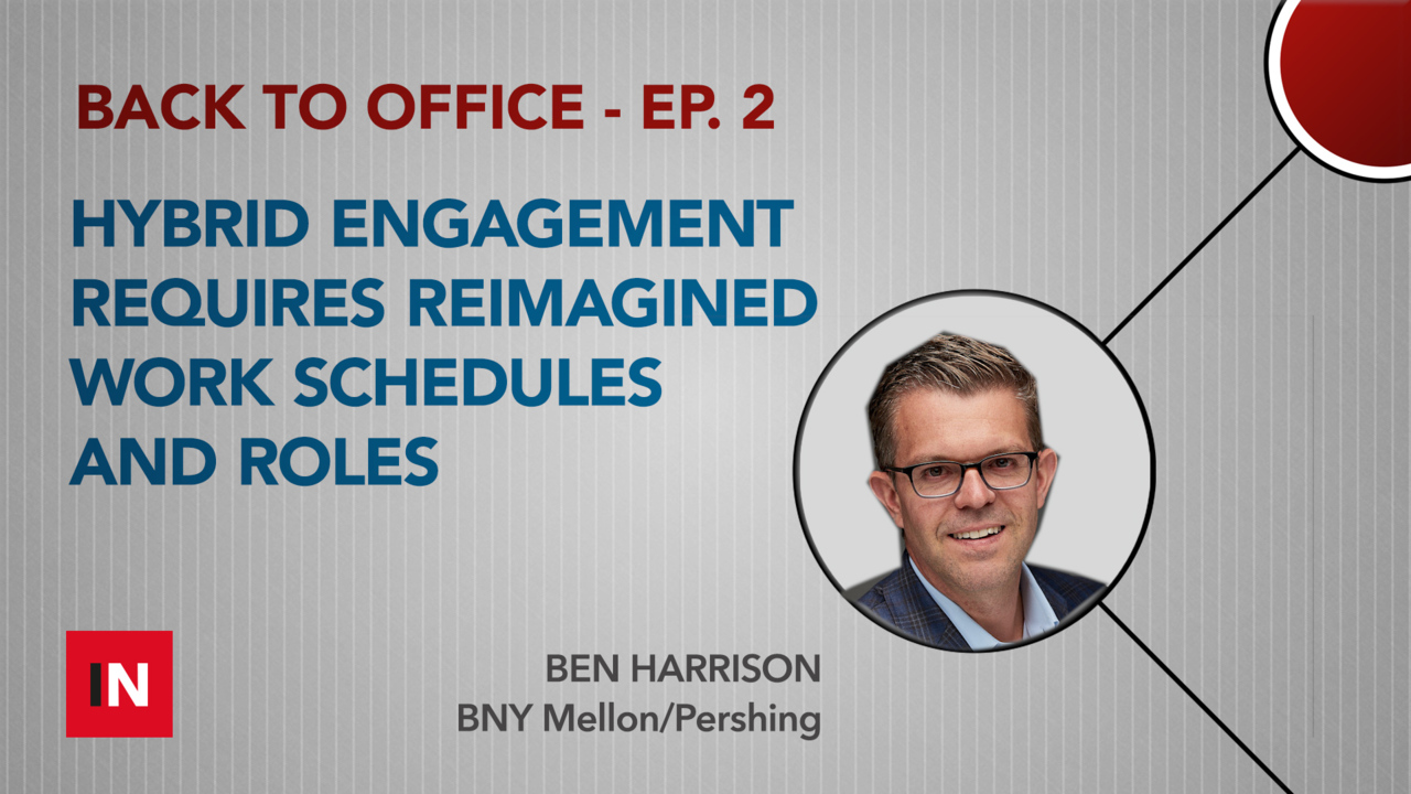 Hybrid engagement requires reimagined work schedules and roles