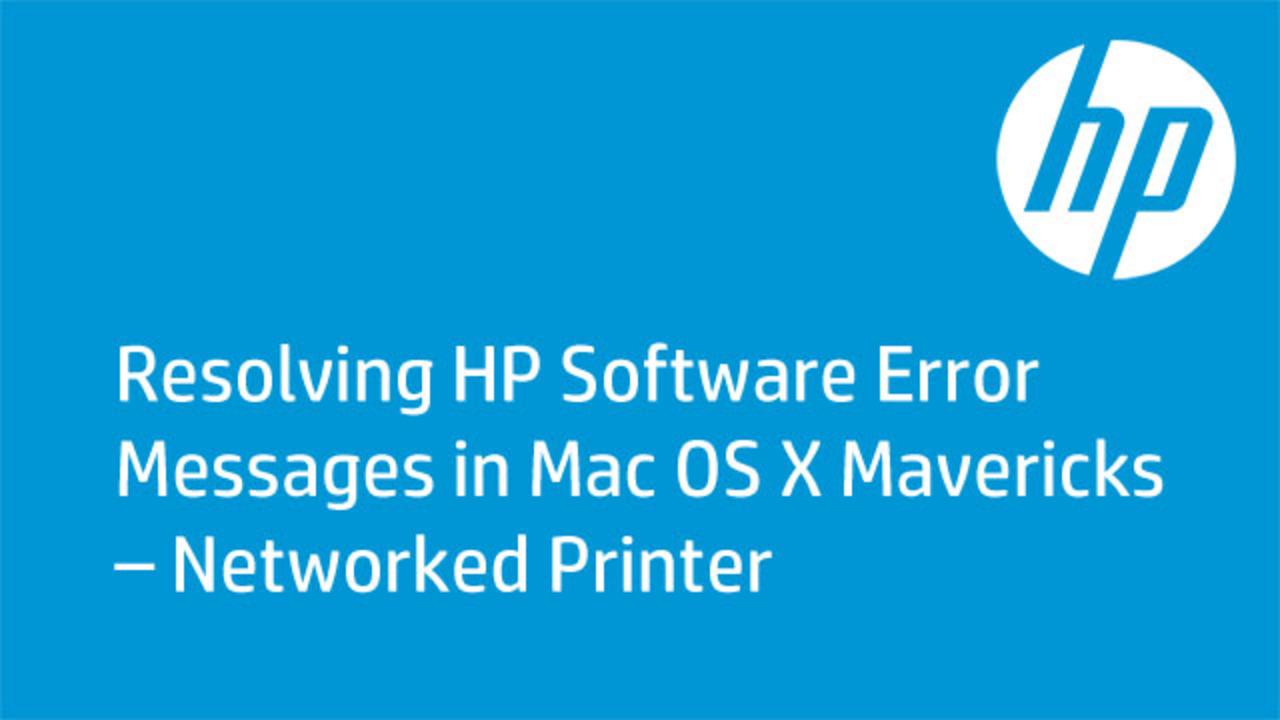 Resolving HP Software Error Messages in Mac OS X Mavericks – Networked  Printer