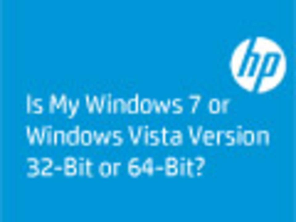 Is My Windows 7 or Windows Vista Version 32-Bit or 64-Bit?