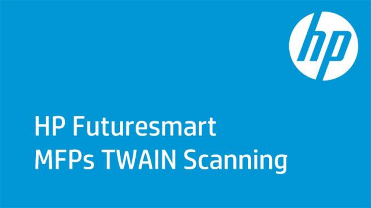 HP Futuresmart MFPs TWAIN Scanning