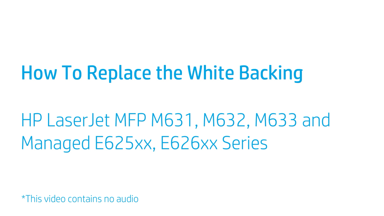 How to Replace the White Backing for HP Laserjet M631, M632, M633 and  Managed E625xx, E626xx Series