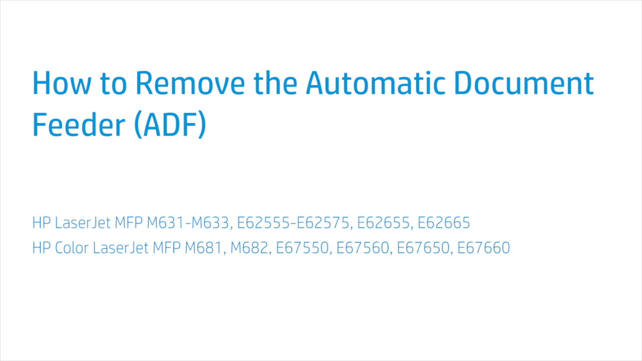 How to Remove the Automatic Document feeder (ADF) for the HP LaserJet MFP  M631-M633, E62555-E62575, E62655, E62665 and HP Color LaserJet MFP M681,  M682, E67550, E67560, E67650, E67660