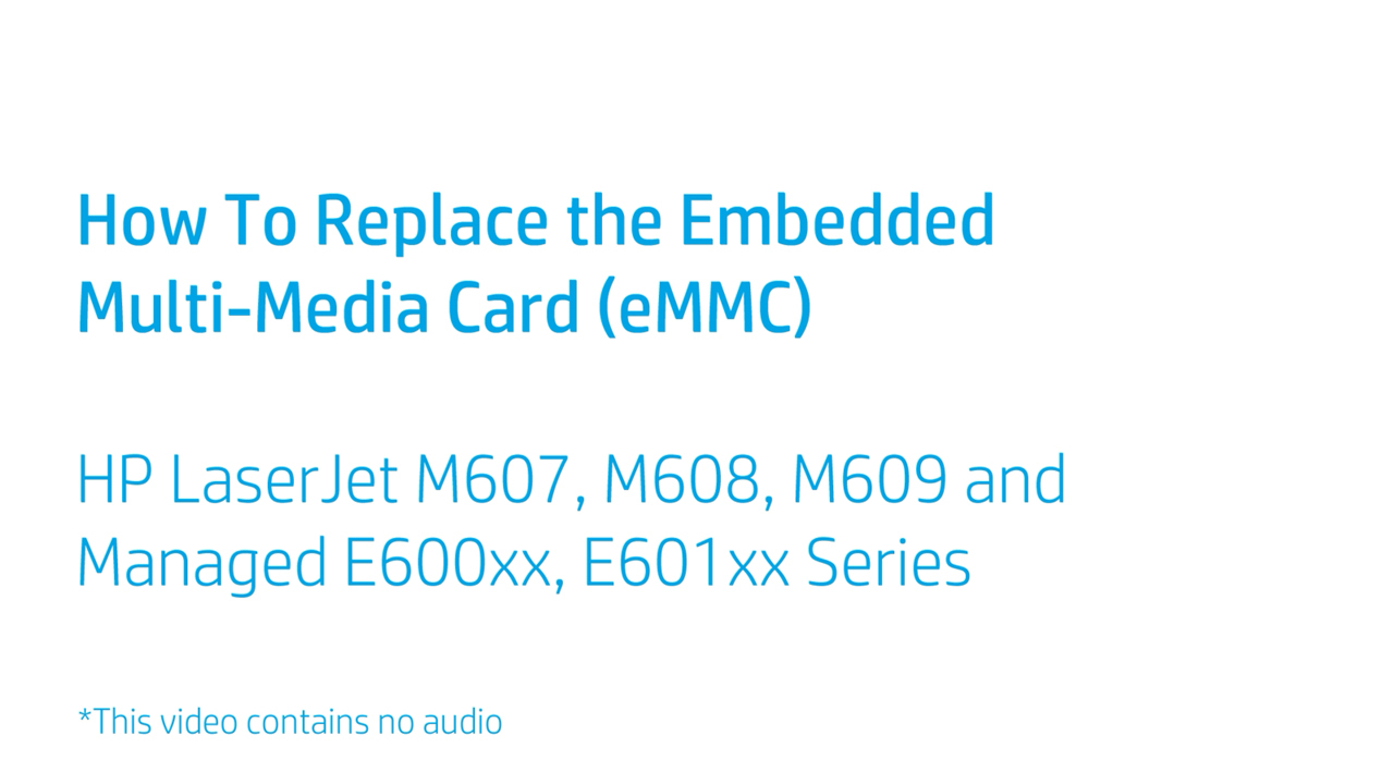 How to Replace the Embedded Multi-Media Card (eMMC) for HP LaserJet M607,  M608, M609 and Managed E600xx, E601xx Series
