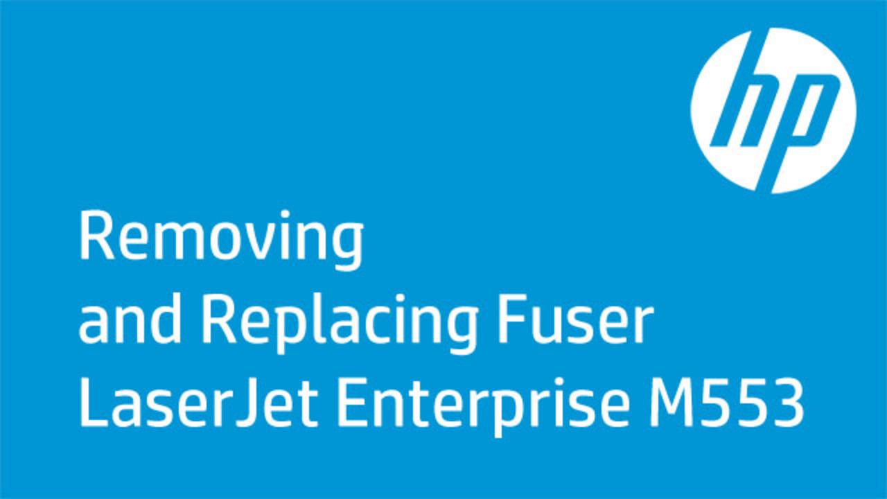 Removing and Replacing Fuser LaserJet Enterprise M553