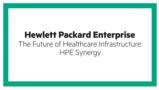 The future of healthcare Infrastructure; HPE Synergy