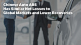 Chinese Auto ABS Has Similar Net Losses to Global Markets and Lower Recoveries