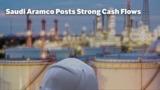 Saudi Aramco Posts Strong Cash Flows