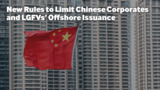 New Rules to Limit Chinese Corporates and LGFVs' Offshore Issuance
