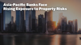 Asia-Pacific Banks Face Rising Exposure to Property Risks