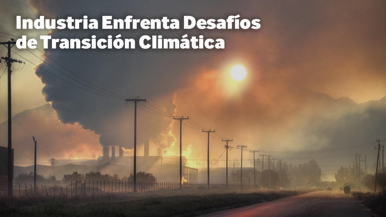 Industria Enfrenta Desafíos de Transición Climática