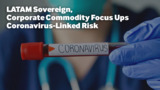 LATAM Sovereign, Corporate Commodity Focus Ups Coronavirus-Linked Risk