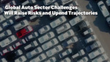 Global Auto Sector Challenges Will Raise Risks and Upend Trajectories