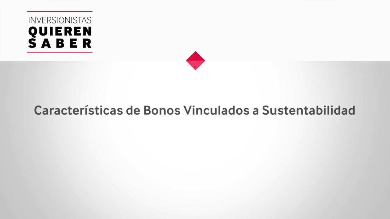 Inversionistas Quieren Saber - Características de Bonos Vinculados a Sustentabilidad