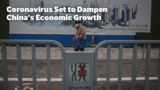 Coronavirus Set to Dampen China's Economic Growth