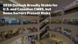 2020 Outlook Broadly Stable for U.S. and Canadian CMBS, but Some Sectors Present Risks