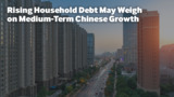 Rising Household Debt May Weigh on Medium-Term Chinese Growth