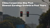 China Corporates May Post Slowest Earnings Growth in Four Years