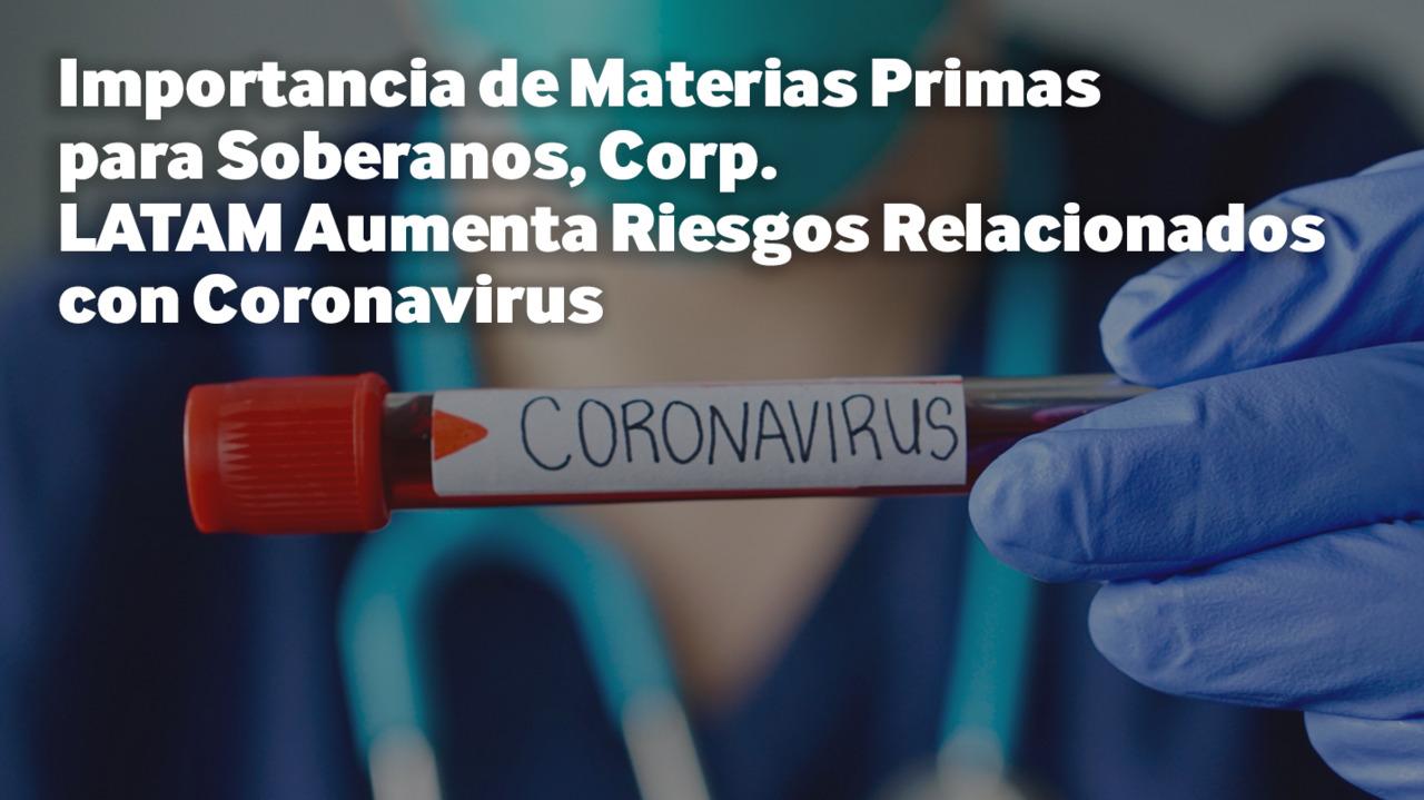 Importancia de Materias Primas para Soberanos, Corp. LATAM Aumenta Riesgos Relacionados con Coronavirus