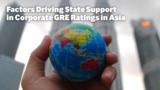 Factors Driving State Support in Corporate GRE Ratings in Asia