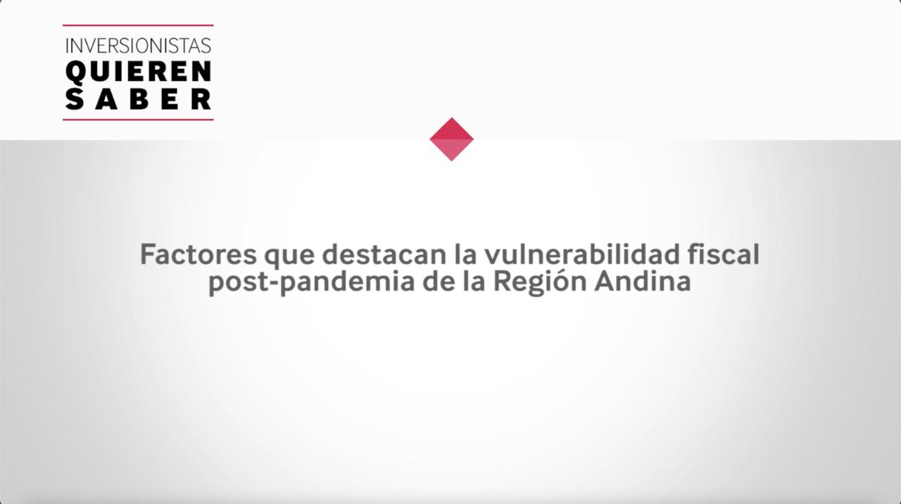 Inversionistas Quieren Saber - Riesgos de Vulnerabilidad Fiscal en la Región Andina
