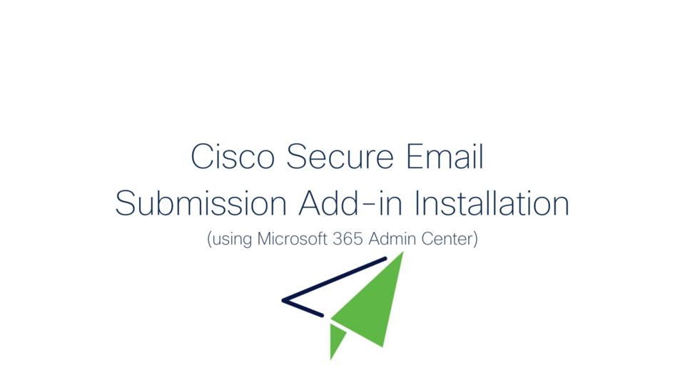 Cisco Secure Email Submission Add-in (Microsoft 365 Admin Center Install)   Cisco Virtual Events