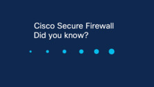 Cisco Secure Firewall - Did you know?