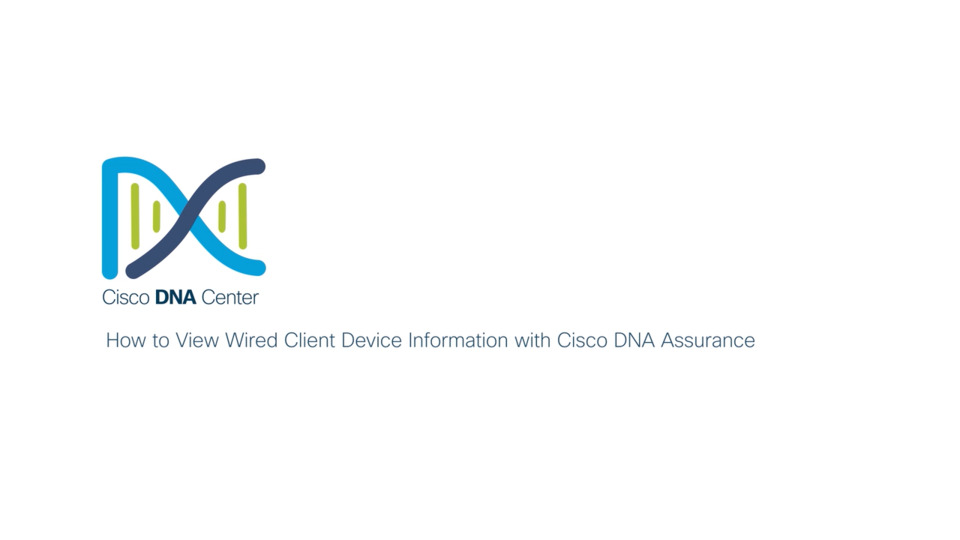 How to View Wired Client Device Information with Cisco DNA Assurance