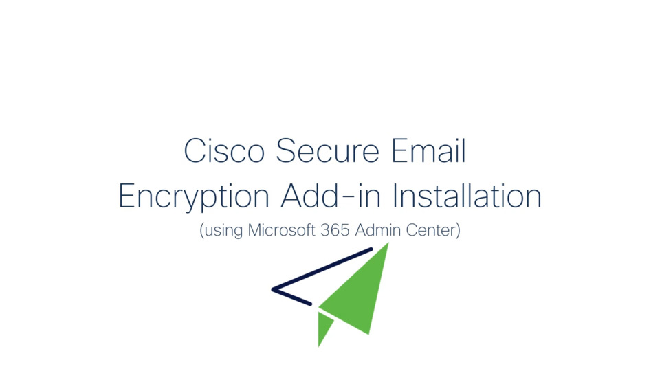 Cisco Secure Email Encryption Add-in (Microsoft 365 Admin Center Install) | Cisco Virtual Events