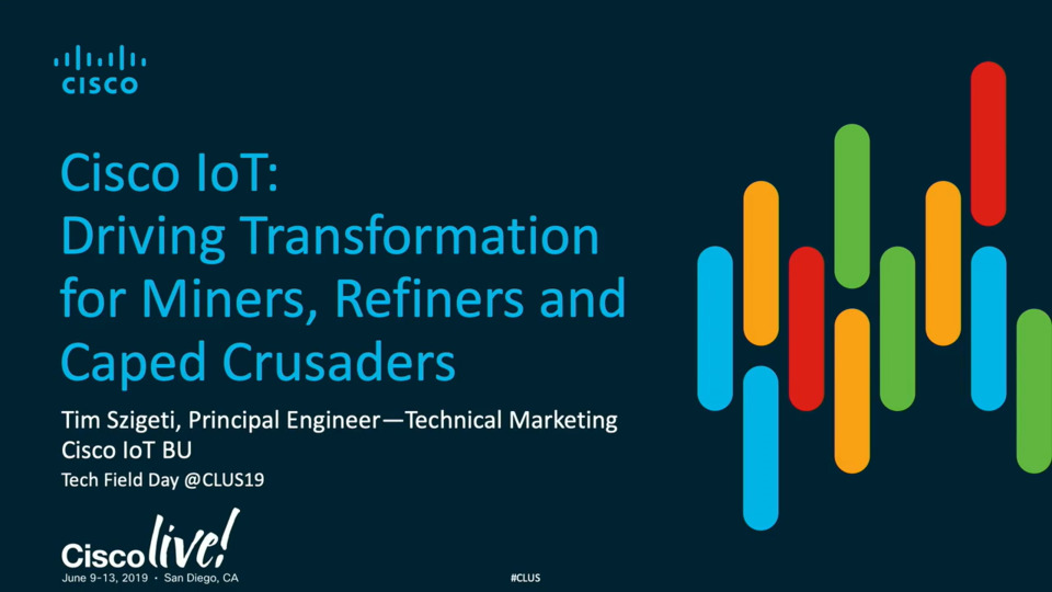 Cisco IoT: Driving Transformation for Miners, Refiners and Caped Crusaders - Tech Field Day CLUS 19