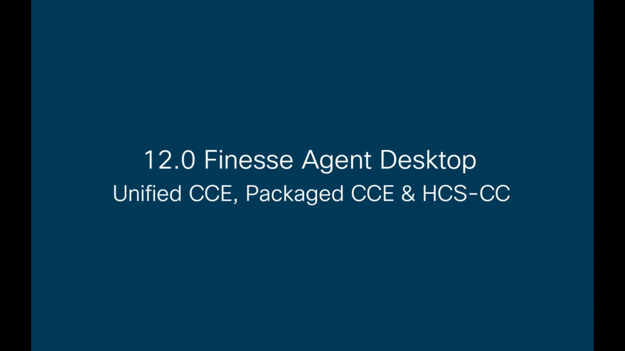 Cisco Finesse 12 0 Agent Desktop for UCCE, PCCE, and HCS-CC