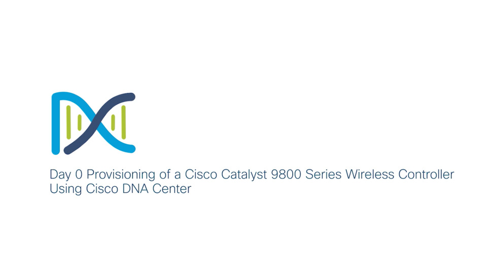 Day 0 Provisioning of a Cisco Catalyst 9800 Series Wireless Controller  Using Cisco DNA Center