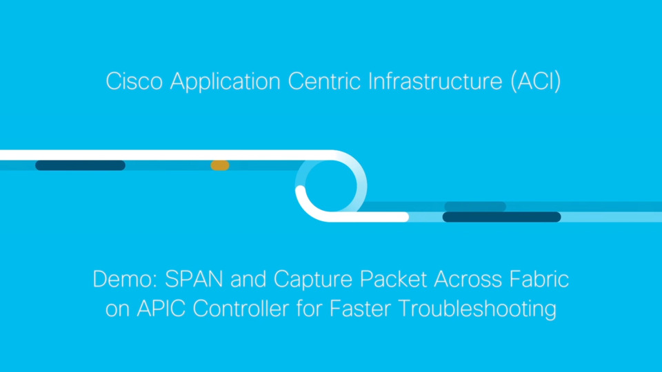 Demo: SPAN and Capture Packet Across Fabric on APIC Controller for Faster  Troubleshooting