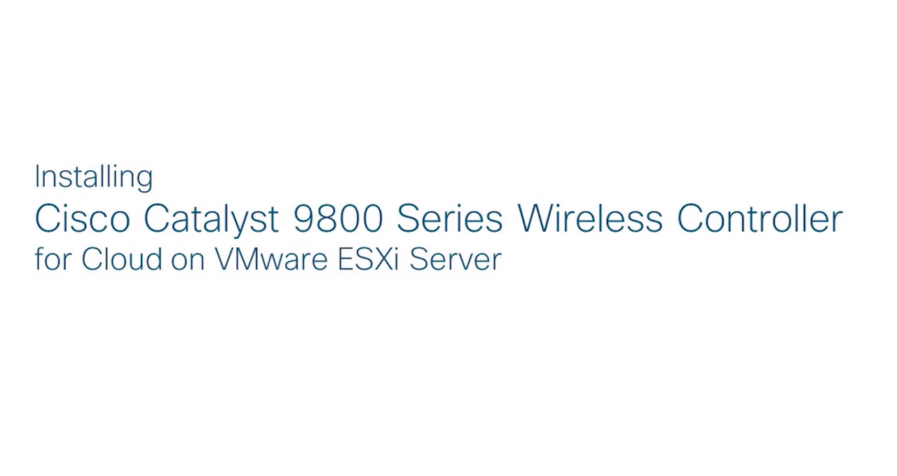 Installing Cisco Catalyst 9800 Series Wireless Controller for Cloud on  VMware ESXi Server
