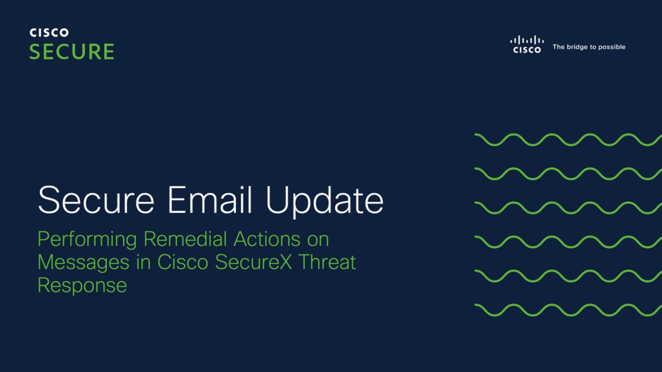 Cisco Secure Email Update: Performing Remedial Actions on Messages in Cisco SecureX Threat Response | Cisco Virtual Experience Hub