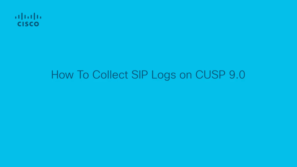 CUSP - How To Collect SIP Logs on CUSP 9 0