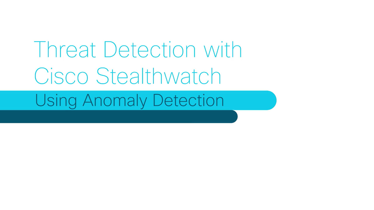 Advanced threat detection with Cisco Stealthwatch - using anomaly detection
