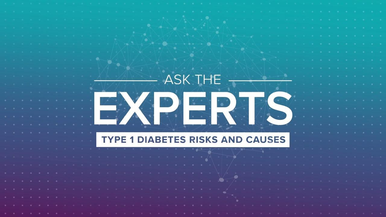 Ask the Experts: Type 1 Diabetes Risks and Causes