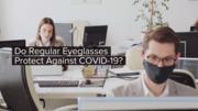 Do Regular Eyeglasses  Protect Against COVID-19?