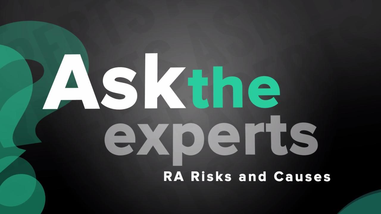 Ask the Experts: Rheumatoid Arthritis Risks and Causes