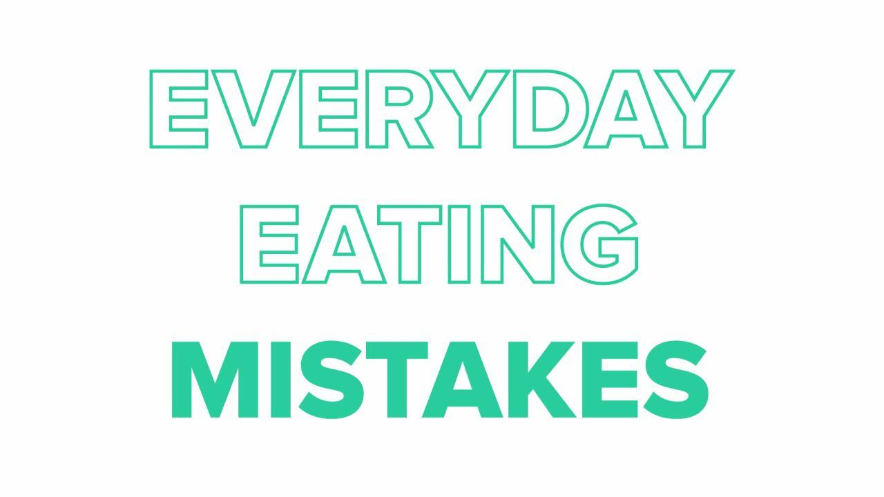 3 Everyday Eating Mistakes
