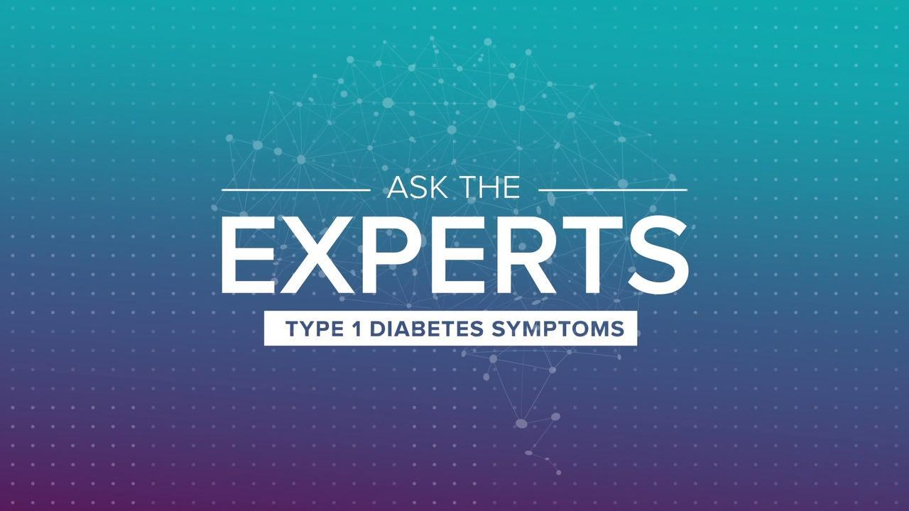 Ask the Experts: Type 1 Diabetes Symptoms