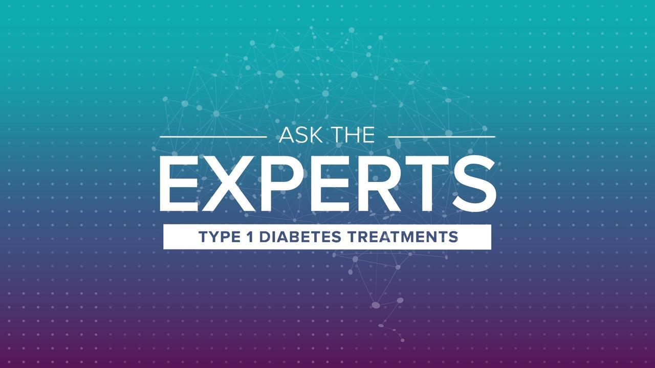 Ask the Experts: Type 1 Diabetes Treatment