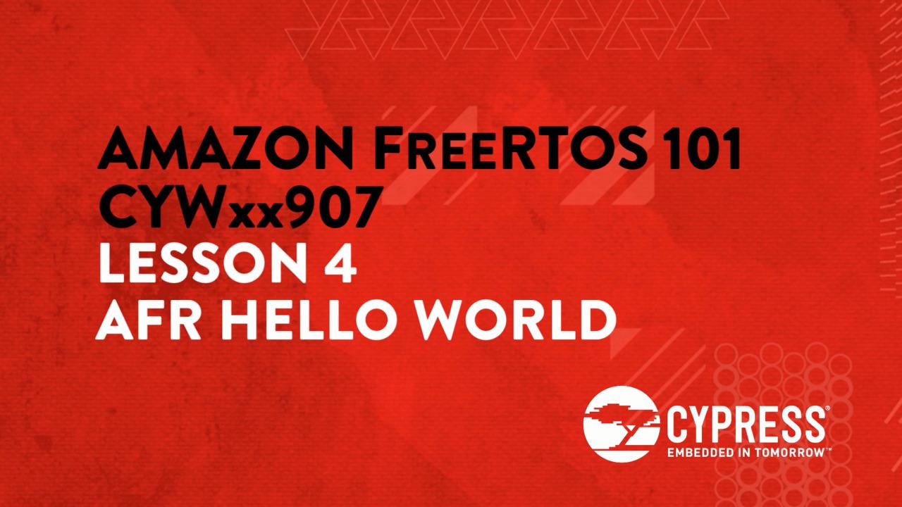 Amazon FreeRTOS 101 CYWxx907: Lesson 4 AFR Hello World