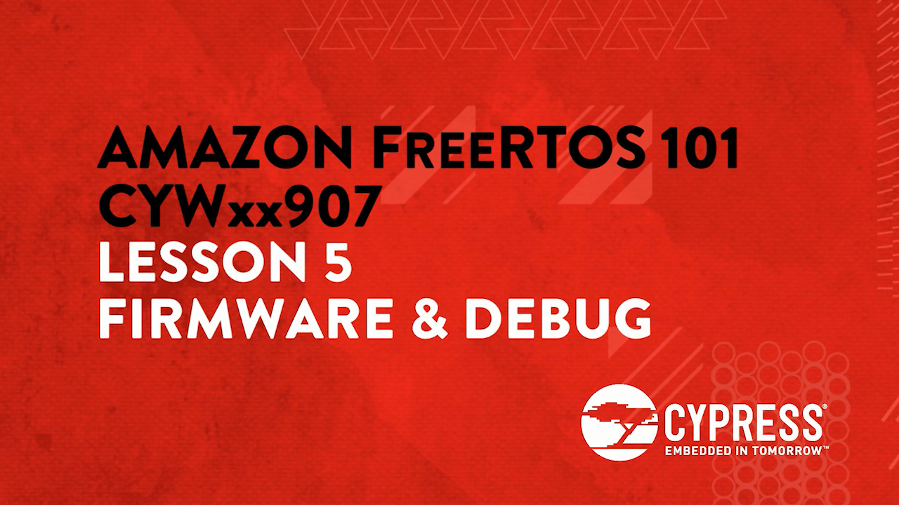 Amazon FreeRTOS 101 CYWxx907: Lesson 5 Firmware & Debugging