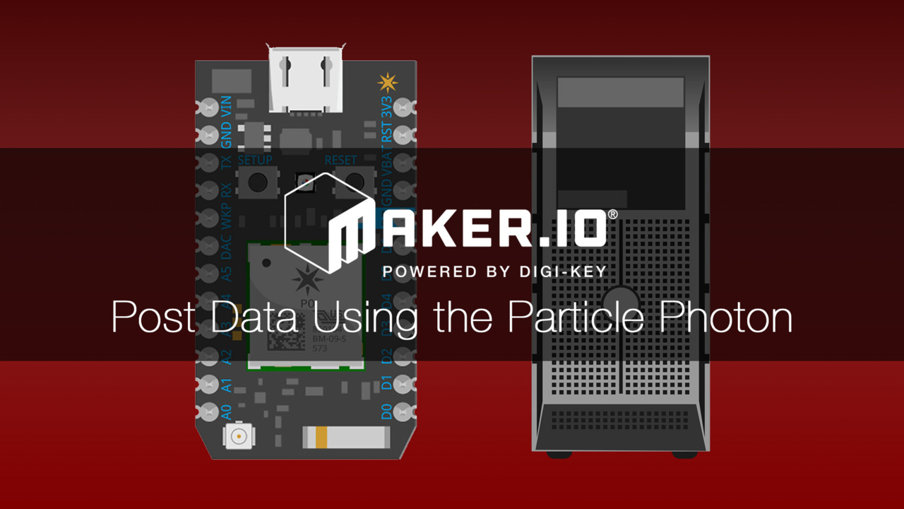 How to Post Data Using the Particle Photon – Maker.io Tutorial | Digi-Key