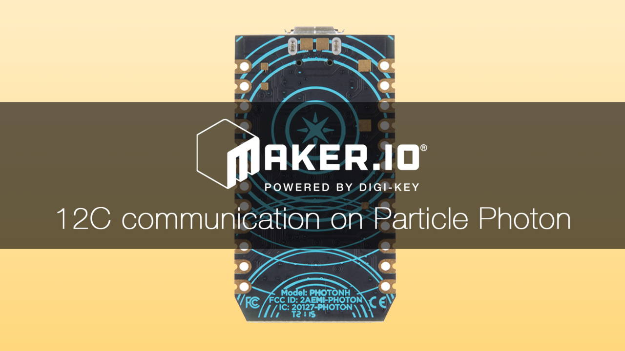 How to use I2C communication on the Particle Photon – Maker.io Tutorial | Digi-Key Electronics