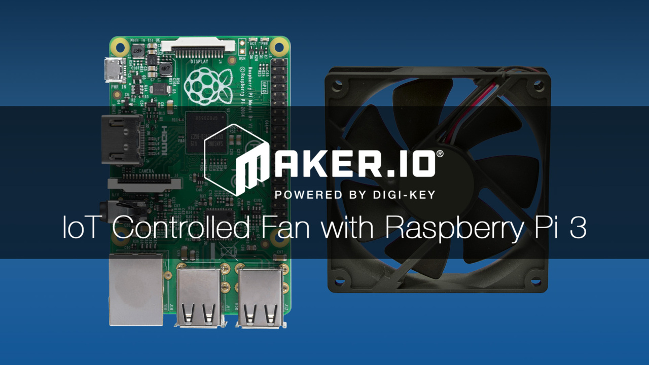 How to Make an IoT Controlled Fan Using a Raspberry Pi – Maker.io Tutorial | Digi-Key Electronics