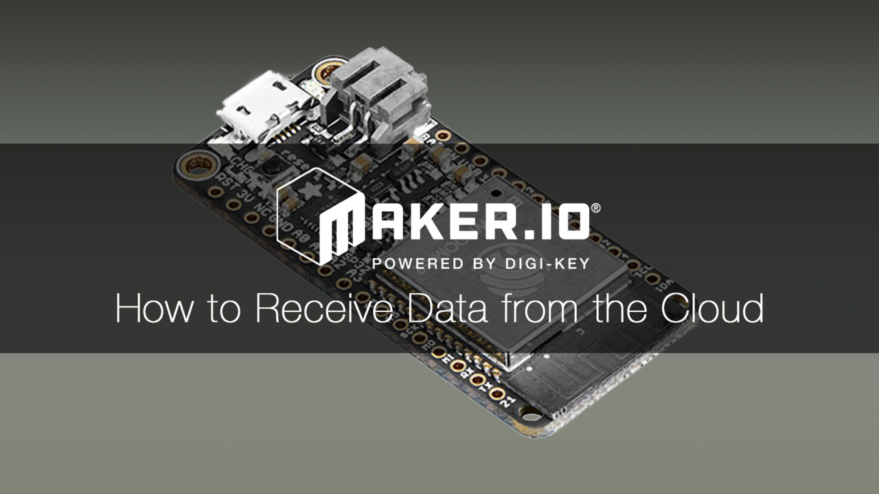 How to Receive Data from the Cloud – Maker.io Tutorial